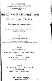 The Married Women's Property Acts, 1870, 1874, 1882 and 1884: With Copious and Explanatory Notes, and an Appendix of Acts Relating to Married Women