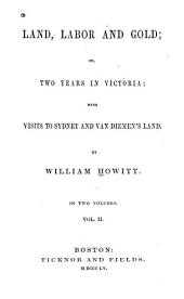 Land, labor and gold: or, Two years in Victoria : with visits to Sydney and Van Diemen's Land, Volume 2