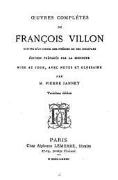 Oeuvres complètes de François Villon: suivies d'un choix des poésies de ses disciples