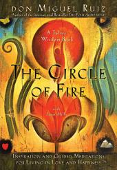 The Circle of Fire: Inspiration and Guided Meditations for Living in Love and Happiness (Formerly Prayers: A Communion with Our Creator)