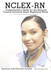 NCLEX-RN (National Council Licensure Examination-Registered Nurse) 500 Questions: NCLEX-RN National Council Licensure Examination-Registered Nurse
