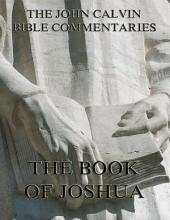 John Calvin's Commentaries On The Book Of Joshua (Annotated Edition)