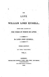 The Life of William, Lord Russell: With Some Account of the Times in which He Lived, Volume 1