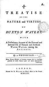 A Treatise on the Nature and Virtues of Buxton Waters: With a Preliminary Account of the External and Internal Use of Natural and Artificial Warm-waters Among the Ancients. By a Physician, Volume 3