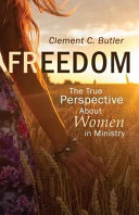 Freedom  the True Perspective about Women in Ministry
