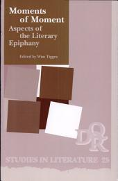 Moments of Moment: Aspects of the Literary Epiphany