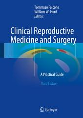 Clinical Reproductive Medicine and Surgery: A Practical Guide, Edition 3