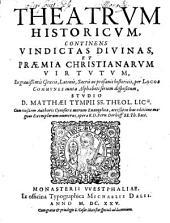 Theatrum historicum continens vindictas divinas et praemia Christianarum Virtutum: Cum eiusdem authoris Cynosura morum Evangelica