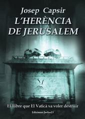 L'herència de Jerusalem: El llibre que El Vaticà va voler destruir