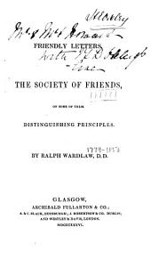 Friendly letters to the Society of Friends: on some of their distinguishing principles