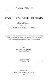 Pleadings, Parties and Forms Under the Code: Adapted to the Statutes of Ohio in Force July, 1881, with Full Authorities from All States Using a Code and Decisions from the Common Law Pactice [sic], Volume 2