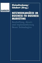 Netzwerkansätze im Business-to-Business-Marketing: Beschaffung, Absatz und Implementierung Neuer Technologien