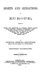 Sights and Sensations in Europe: Sketches of Travel and Adventure in England, Ireland, France, Spain, Portugal, Germany, Switzerland, Italy, Austria, Poland, Hungary, Holland, and Belgium, with an Account of the Places and Persons Prominent in the Franco-German War