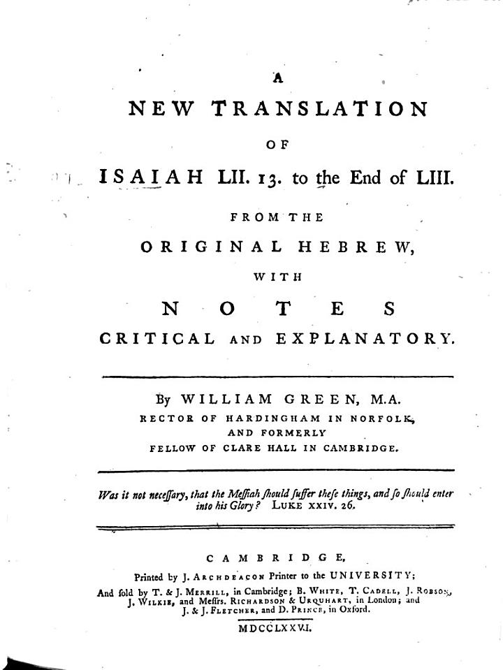 A New Translation of Isaiah LII. 13 to the end of LIII from the original Hebrew, with notes ... By W. Green