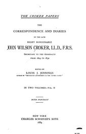 The Croker Papers: The Correspondence and Diaries of the Late Right Honourable John Wilson Croker ... Secretary to the Admiralty from 1809 to 1830, Volume 2