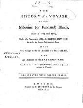 The History of a Voyage to the Malouine (or Falkland) Islands, Made in 1763 and 1764, Under the Command of M. de Bougainville, in Order to Form a Settlement There: And of Two Voyages to the Streights of Magellan, with an Account of the Patagonians
