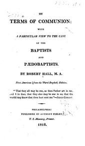 On terms of communion: with a particular view to the case of the Baptists and Paedobaptists. ...