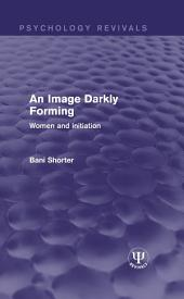 An Image Darkly Forming: Women and Initiation