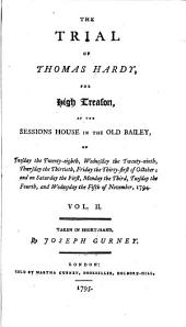 The Trial of Thomas Hardy for High Treason: At the Sessions House in the Old Bailey, on Tuesday the Twenty-eighth, Wednesday the Twenty-ninth, Thursday the Thirtieth, Friday the Thirty-first of October, and on Saturday the First, Monday the Third, Tuesday the Fourth, and Wednesday the Fifth of November, 1794, Volume 2