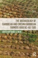 The Archaeology of Caribbean and Circum-Caribbean Farmers (6000 BC - AD 1500)