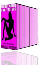 Ultimate Cuckold Confessions: A Mega-Bundle of Erotica