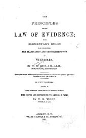The Principles of the Law of Evidence: With Elementary Rules for Conducting the Examination and Cross-examination of Witnesses, Volume 1