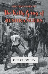 The True Story of The Kelly Gang of Bushrangers PDF
