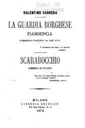 La guardia Borghese Fiamminga, commedia-parodia in due atti: Scarabocchio, commedia in un atto
