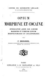 Opium, morphine et cocaïne: intoxication aiguë par l'opium, mangeurs et fumeurs d'opium, morphinomanes et cocaïnomanes