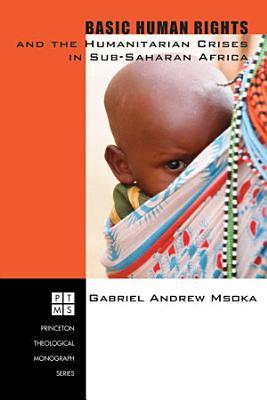 Basic Human Rights and the Humanitarian Crises in Sub Saharan Africa PDF