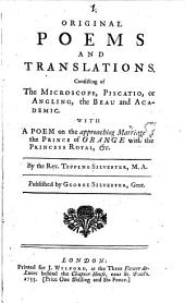 Original Poems and Translations: Consisting of the Microscope, Piscatio, Or Angling, the Beau and Academic. With a Poem on the Approaching Marriage of the Prince of Orange with the Princess Royal, &c. By the Rev. Tipping Silvester, ...