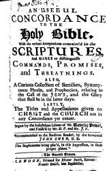 An Useful Concordance to the Holy Bible     Begun by the Industrious Labours of Mr  Vavasor Powel     The Second Edition PDF