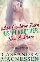 Download What Could ve Been  Us  in Another Time and Place Book