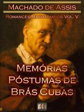 Memórias Póstumas de Brás Cubas [Ilustrado, Notas, Índice Ativo, Com Biografia, Críticas, Análises, Resumo e Estudos] - Romances Machadianos Vol. V: Romance