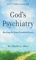 God's Psychiatry: Healing for the Troubled Heart and Spirit
