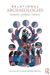 Relational Archaeologies: Humans, Animals, Things