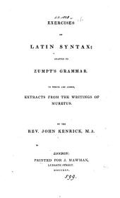 Exercises on Latin syntax; adapted to Zumpt's grammar. [With] Key