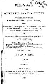 Chrysal: Or, The Adventures of a Guinea : Wherein are Exhibited Views of Several Striking Scenes, with Curious and Interesting Anecdotes of the Most Noted Persons in Every Rank of Life, Whose Hands it Passed Through, in America, England, Holland, Germany, and Portugal, Volume 2
