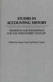 Studies in Accounting History: Tradition and Innovation for the Twenty-first Century
