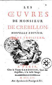 Les oeuvres de monsieur de Crebillon: Tome troisieme, Volume3