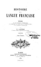 Histoire de la langue française: études sur les origines, l'étymologie, la grammaire, les dialectes, la versification, et les lettres au moyen âge, Volume1