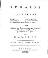 Remarks On The Influence Of Climate, Situation, Nature Of Country, Population, Nature Of Food, And Way Of Life: On The Disposition and Temper, Manners and Behaviour, Intellects, Laws and Customs, Form of Government, and Religion, Of Mankind
