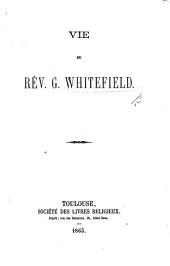 "Vie du Rév. G. Whitefield. [Translated, for the most part, from the anonymous work ""Life of the Rev. George Whitefield.""]"