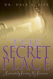 The Secret Place: Passionately Pursuing His Presence