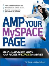 Amp Your MySpace Page: Essential Tools for Giving Your Profile an Extreme Makeover