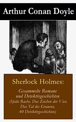 Sherlock Holmes Gesammelte Romane Und Detektivgeschichten Spate Rache Das Zeichen Der Vier Das Tal Des Grauens 40 Detektivgeschichten
