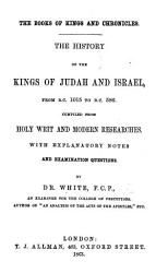 The Books Of Kings And Chronicles The History Of The Kings Of Judah And Israel From B C 1015 To B C 586 Compiled From Holy Writ And Modern Researches With Explanatory Notes Etc Book PDF