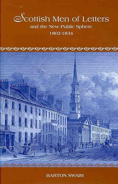 Download Scottish Men of Letters and the New Public Sphere  1802 1834 Book
