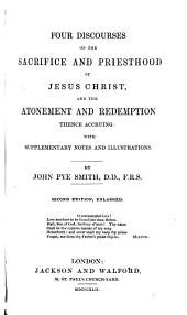 Four Discourses on the Sacrifice and Priesthood of Jesus Christ: and on Atonement and Redemption. (Supplementary notes and illustrations.)