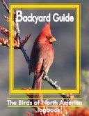 Backyard Guide: Guide Watching, Feeding, Landscaping, Nurturing, Ohio, Arkansas, Oklahoma, Missouri, Kansas, Nebraska, Iowa, Texas & L